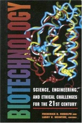 Biotechnology: Science, Engineering, and Ethical Challenges for the 21st Century