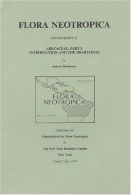 Flora Neotropica, Volume 53: Arecaceae, Part 1. Introduction and the Iriarteinae