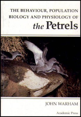 The Behaviour, Population Biology and Physiology of the Petrels