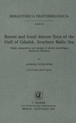 Bibliotheca Diatomologica, Volume 28: Recent and Fossil Diatom Flora of the Gulf of Gdansk, Southern Baltic Sea