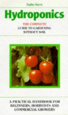 Hydroponics: The Complete Guide to Gardening Without Soil