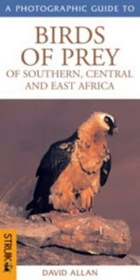 A Photographic Guide to Birds of Prey of Southern, Central and East Africa