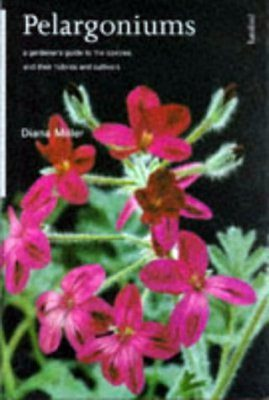 Pelargoniums: A Gardeners Guide to the Species and their Cultivars and Hybrids