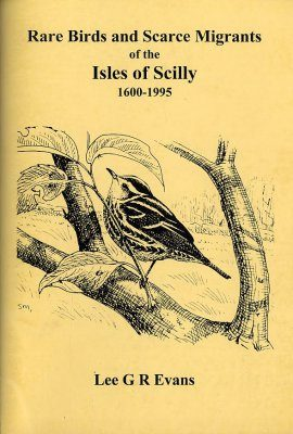Rare Birds and Scarce Migrants of the Isles of Scilly 1600-1995