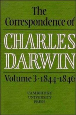 The Correspondence of Charles Darwin, Volume 3: 1844-1846