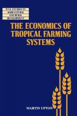 The Economics of Tropical Farming Systems