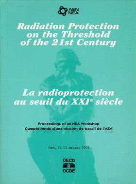Radiation Protection on the Threshold of the 21st Century: Proceedings of an NEA Workshop, Paris 11 - 13 January 1993
