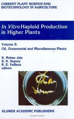 In Vitro Haploid Production in Higher Plants, Volume 5: Oil, Ornamental and Miscellaneous Plants