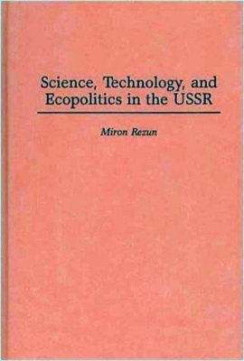 Science, Technology, and the Ecopolitics of the USSR