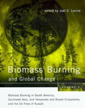 Biomass Burning and Global Change, Volume 2: Biomass Burning in South America, Southeast Asia, and Temperate and Boreal Ecosystems, and the Oil Fires of Kuwait