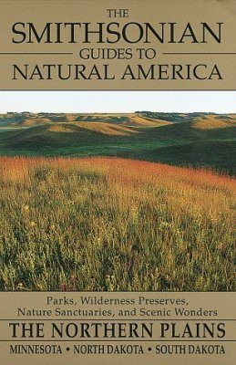 The Smithsonian Guides to Natural America: The Northern Plains