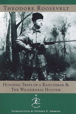 Hunting Trips of a Ranchman & A Wilderness Hunter