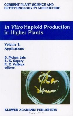 In Vitro Haploid Production in Higher Plants, Volume 2: Applications