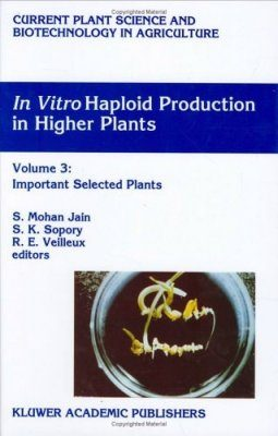 In Vitro Haploid Production in Higher Plants, Volume 3: Important Selected Plants