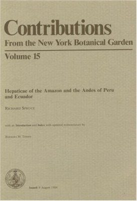 Hepaticae of the Amazon and of the Andes of Peru and Ecuador. With a New Introduction and Index (with Updated Nomenclature) by B. Thiers. 1884-1885. Reprinted from Trans.Proc. Bot. Soc. Edinburgh 15:1-589
