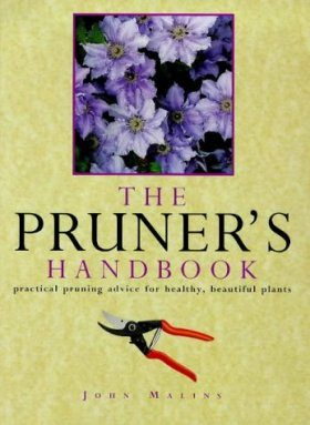 The Pruner's Handbook: Practical Pruning Advice for Healthy, Beautiful Plants