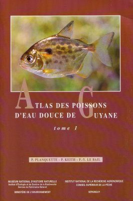 Atlas des Poissons d'Eau Douce de Guyane, Tome 1 [Atlas of the Freshwater Fish of Guyana, Volume 1]