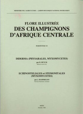 Flore Illustree des Champignons d'Afrique Centrale, Fasc. 11: Diderma (Physarales Myxomycetes) and Echinosteliales et Stemonitales (Myxomycet.)