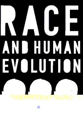 Race & Human Evolution: A Fatal Attraction