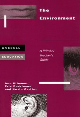 The Environment: A Primary Teacher's Guide