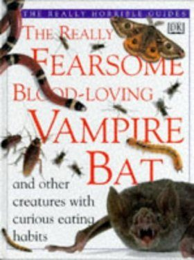 Really Fearsome Blood Loving Vampire Bats and Other Creatures With Curious Eating Habits