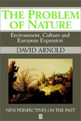 The Problem of Nature: Environment, Culture and European Expansion