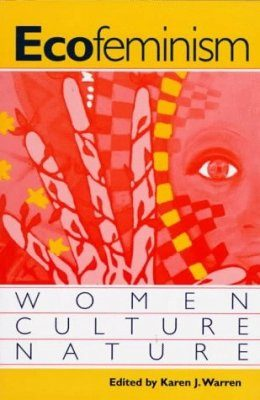 Ecofeminism: Women, Culture and Nature