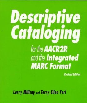 Descriptive Cataloguing for the AACR2R and USMARC