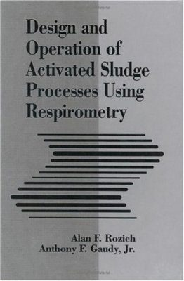 Design and Operation of Activated Sludge Processes Using Respirometry