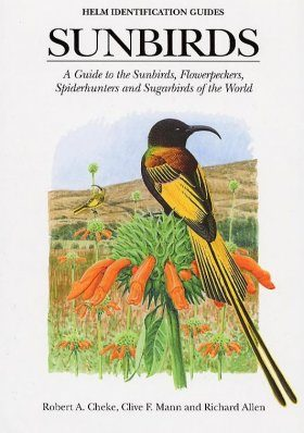 Sunbirds: A Guide to the Sunbirds, Flowerpeckers, Spiderhunters and Sugarbirds of the World