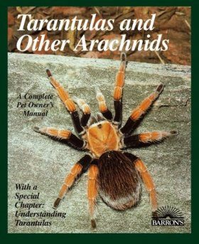 Tarantulas and Other Arachnids: A Complete Pet Owner's Manual