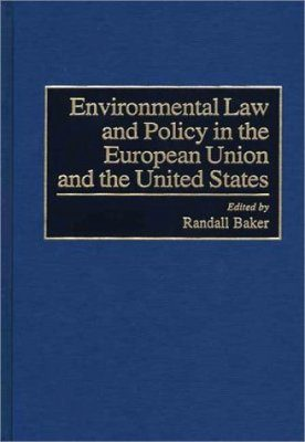 Environmental Law and Policy in the European Union and United States