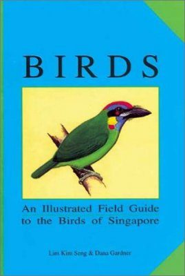 Birds: An Illustrated Field Guide to the Birds of Singapore