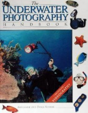 The Underwater Photography Handbook: Images of the Deep