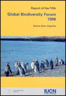 Report of the 5th Global Biodiversity Forum, Nov 1996, Buenos Aires