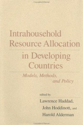 Intrahousehold Resource Allocation in Developing Countries: Models, Methods and Policy