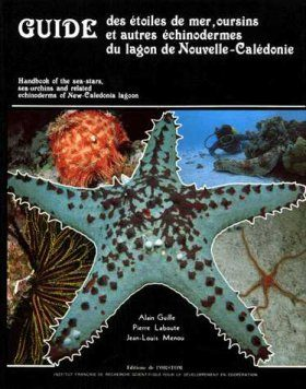 Guide des Étoiles de Mer, Oursins et Autres Échinoderms du Lagon de Nouvelle-Calédonie / Handbook of the Sea-Stars, Sea-Urchins and Related Echinoderms of New-Caledonia Lagoon