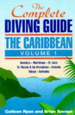 The Complete Diving Guide: The Caribbean Volume 1
