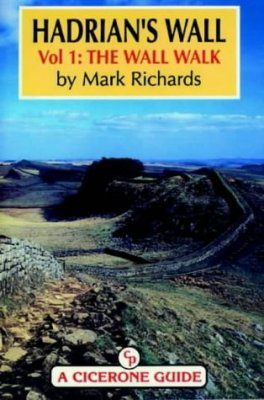 Cicerone Guide: Hadrian's Wall, Volume 1: the Wall Walk
