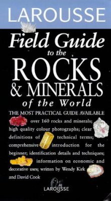 Larousse Field Guide to the Rocks and Minerals of the World