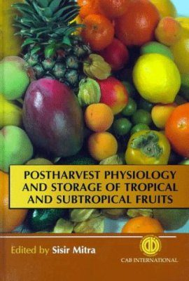 Postharvest Physiology and Storage of Tropical and Sub-Tropical Fruits