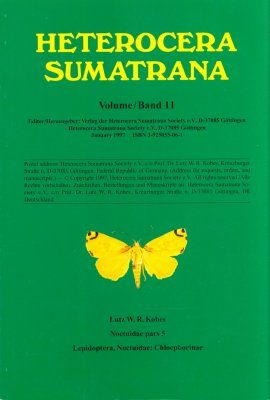 Heterocera Sumatrana, Volume 11 (Green Book): Noctuidae Part 5, the Chloephorinae of Sumatra (Lepidoptera, Noctuidae, Chloephorinae)