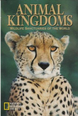 Animal Kingdoms: Wildlife Sanctuaries of the World