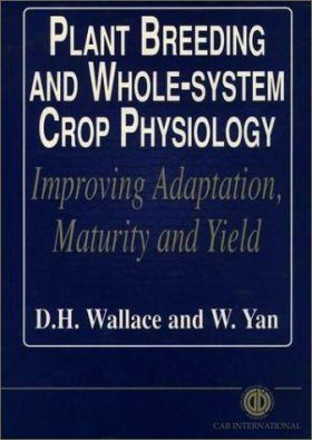 Plant Breeding and Whole-System Crop Physiology: Improving Adaptation, Maturity and Yield