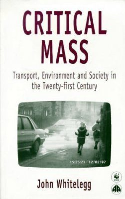 Critical Mass: Transport, Environment and Society in the Twenty-First Century