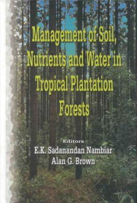 Management of Soil, Nutrients and Water in Tropical Plantation Forests