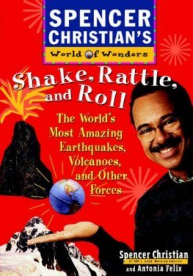Shake, Rattle, and Roll: The World's Most Amazing Volcanoes, Earthquakes and Other Forces