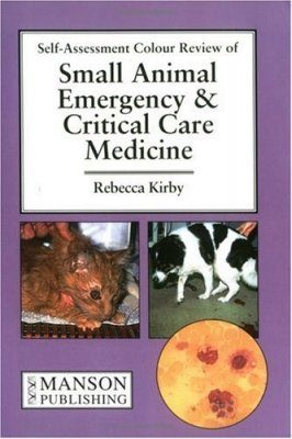 Self-Assessment Colour Review of Small Animal Emergency and Critical Care Medicine
