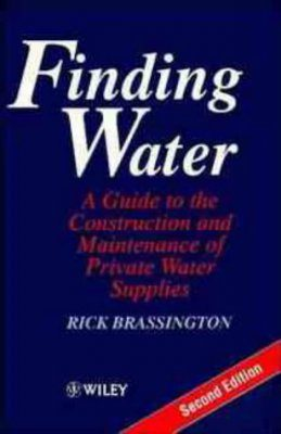 Finding Water: A Guide to the Construction and Maintenance of Private Water Supplies