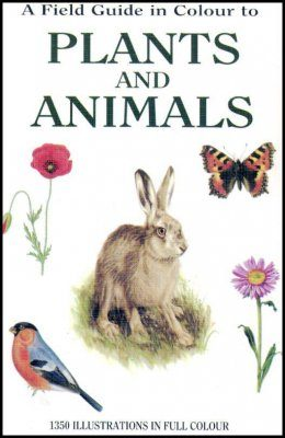 A Field Guide in Colour to Plants and Animals